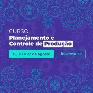 Curso PCP: Planejamento e Controle de Produção acontece dias 15, 20 e 22 de agosto na Acisfe