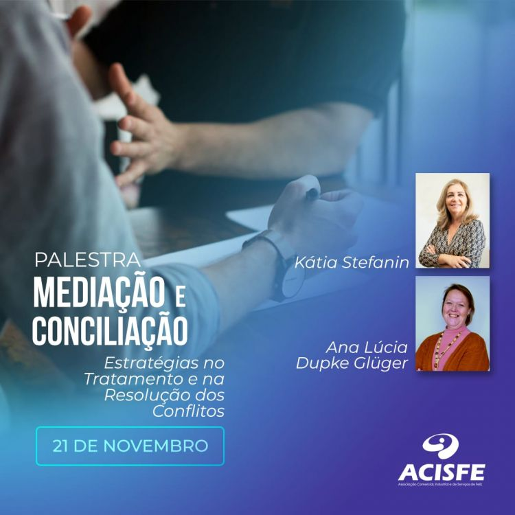 ACISFE promove a palestra: Mediação e Conciliação - Estratégias no Tratamento e na Resolução de Conflitos