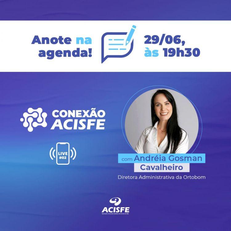 Conexão ACISFE será dia 29 de junho, com Andréia Gosman Cavalheiro da Ortobom